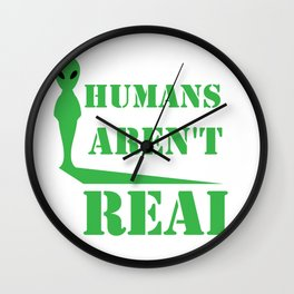 Alien Humans Aren't Real Funny Birthday Gift Wall Clock