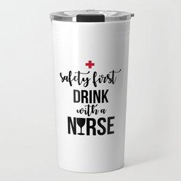Safety First Drink With A Nurse Travel Mug