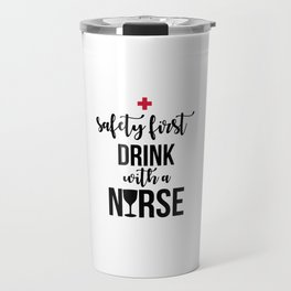 Safety First Drink With A Nurse Travel Mug