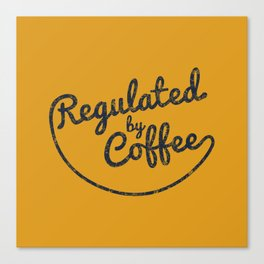Regulated by Coffee // Caffeine Addict Typography Cafe Barista Humor Retro Vintage Quotes Canvas Print