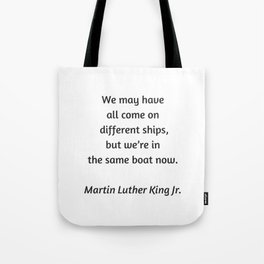 Martin Luther King Inspirational Quote - We may have all come on different ships but we are in the s Tote Bag