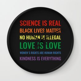 Science is real! Black lives matter! No human is illegal! Love is love! Wall Clock
