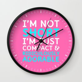 I'm Not Short I'm Just Compact & Ridiculously Adorable (Pink) Wall Clock
