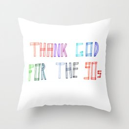 Thank God for the 90s Throw Pillow