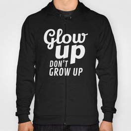 Glow Up Don't Grow Up Hoody