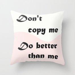 """"""" Do better than me """" Throw Pillow"""
