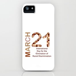 International day for the elimination of racial discrimination- March 21 iPhone Case