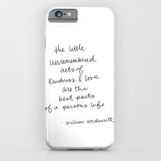 The little unremembered acts of kindness & love are the best parts of a person's life iPhone 6s Slim Case
