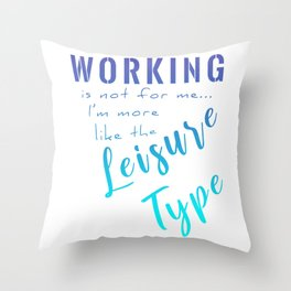 Working Is Not For Me I'm More Like The Leisure Type bt Throw Pillow