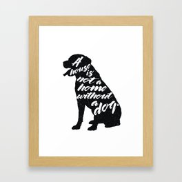 A house is not a home without a dog - Labrador Framed Art Print