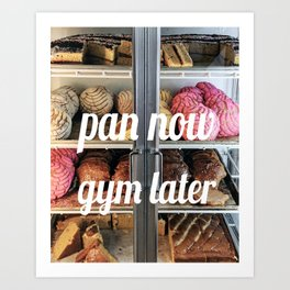 PAN NOW GYM LATER Art Print