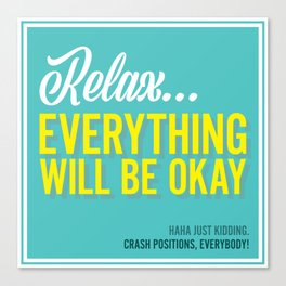 EVERYTHING WILL (not) BE OKAY! Canvas Print