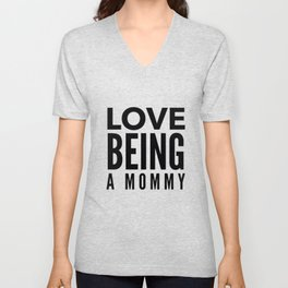 Love Being a Mommy in Black Unisex V-Neck