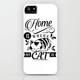 Home is where my cat is iPhone Case