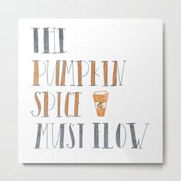 The Pumpkin Spice Must Flow Metal Print