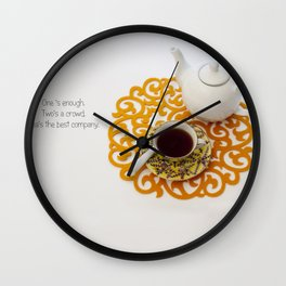Tea's the best company Wall Clock