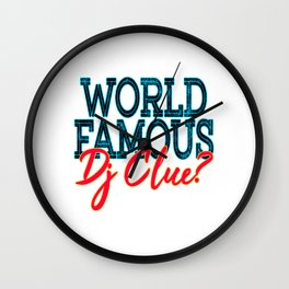 """World Famous Dj Clue"" tee design made for music lovers and DJ Enthusiast out there!   Wall Clock"