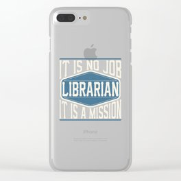 Librarian  - It Is No Job, It Is A Mission Clear iPhone Case