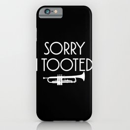 Sorry I tooted iPhone Case