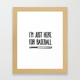 I'm Just Here For Baseball Framed Art Print