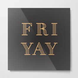 Fri Yay Modern Minimalist Lettering Typography Quote Metal Print