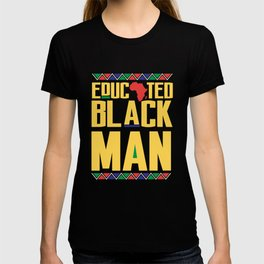 Educated Black Man, African Pride, Black And Educated T-shirt