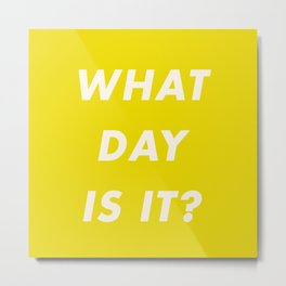 What Day Is It? Metal Print
