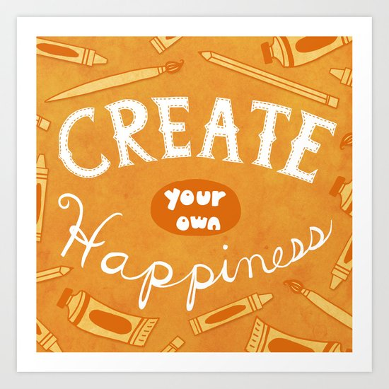 Create Your Own Happiness Art Print