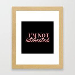 Not Interested Framed Art Print