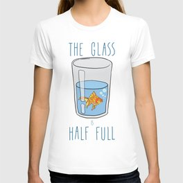 The Glass Is HALF FULL T-shirt