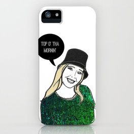 Top o' tha mornin' iPhone Case