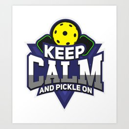 Pickleball Design: Keep Calm And Pickle On I Badminton Tennis Art Print