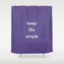 KEEP LIFE SIMPLE Shower Curtain