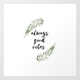 always good vibes Art Print