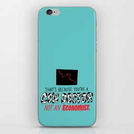 You're a Cow Doctor, Not an Economist iPhone Skin