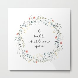 I WILL SUSTAIN YOU Metal Print