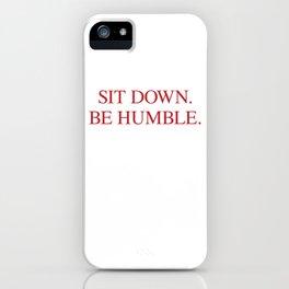 SIT DOWN.BE HUMBLE. Kendrick Hip-Hop Design iPhone Case