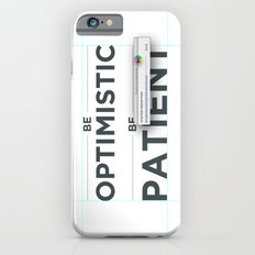 Be patient. Be Optimistic. A PSA for stressed creatives. Slim Case iPhone 6s