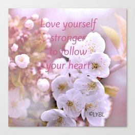 Love yourself  Follow Your Heart Canvas Print