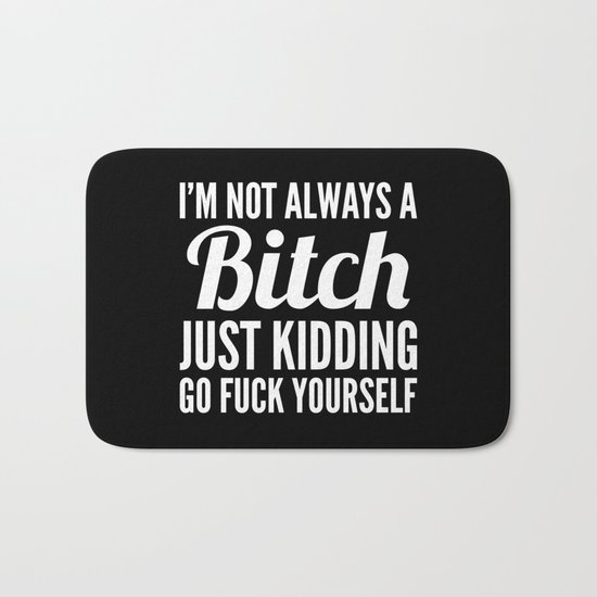 I'M NOT ALWAYS A BITCH (Black & White) Bath Mat