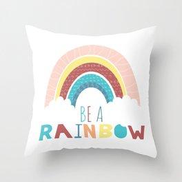 Be a Rainbow Throw Pillow