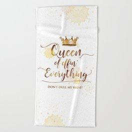 Queen of effin' Everything Beach Towel