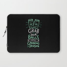 Canning Gift: Grab Your Balls It's Canning Season Laptop Sleeve