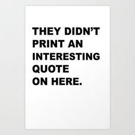 Not interesting Art Print