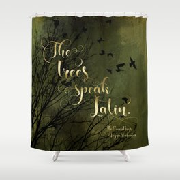 The trees speak Latin. The Raven Boys Shower Curtain
