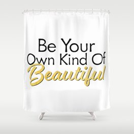 Be Your Own Kind Of Beautiful - Gold Foil - Inspirational Quotes Shower Curtain