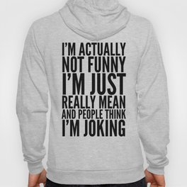 I'M ACTUALLY NOT FUNNY I'M JUST REALLY MEAN AND PEOPLE THINK I'M JOKING Hoody
