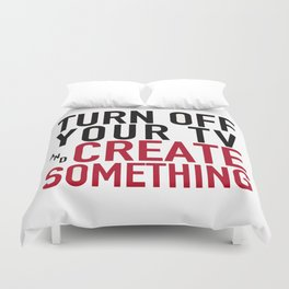 Turn off Your TV - you're a creator Duvet Cover