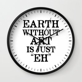 Earth Without Art is Just Eh Wall Clock