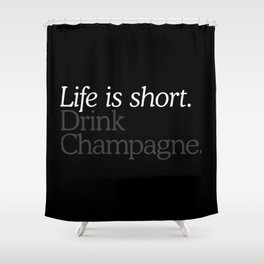 Life Is Short Drink Champagne Shower Curtain